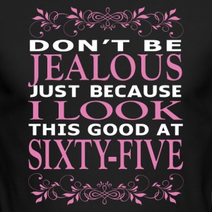 Dont be Jealous I look this good at sixty five - Men's Long Sleeve T-Shirt by Next Level