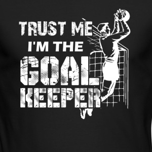 Trust Me I'm The Goalkeeper Shirt - Men's Long Sleeve T-Shirt by Next Level