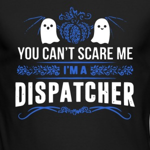 You Can't Scare Me I'm A Dispatcher T Shirt - Men's Long Sleeve T-Shirt by Next Level