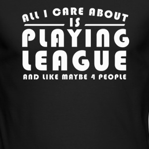 All I Care About Is PLAYING LEAGUE Tshirt - Men's Long Sleeve T-Shirt by Next Level