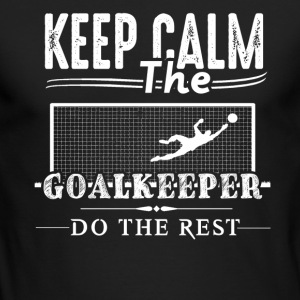 Goalkeeper Do The Rest Shirt - Men's Long Sleeve T-Shirt by Next Level
