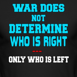 War Does Not Determine Who Is Right - Men's Long Sleeve T-Shirt by Next Level