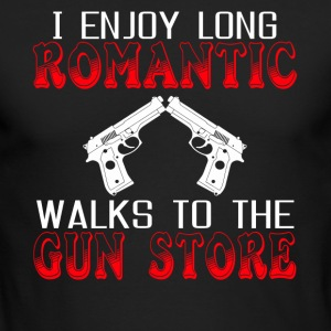 I Enjoy Long Romatic Walks To The Gun Store Shirt - Men's Long Sleeve T-Shirt by Next Level