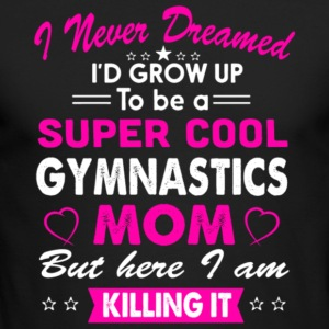 Super Cool Gymnastics Mom T Shirt - Men's Long Sleeve T-Shirt by Next Level