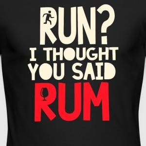 Run I Thought You Said Rum - Men's Long Sleeve T-Shirt by Next Level