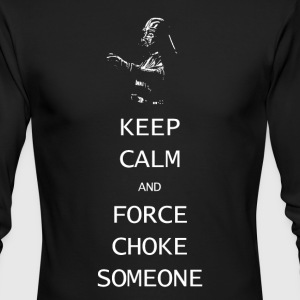 Keep Calm and Force Choke Someone - Men's Long Sleeve T-Shirt by Next Level