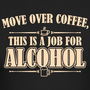 Move Over Coffee This Is A Job For Alcohol - Men's Long Sleeve T-Shirt by Next Level