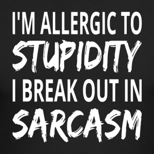 I'm Allergic To Stupidity I Break Out In Sarcasm - Men's Long Sleeve T-Shirt by Next Level