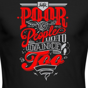 Poor people like to dance - Men's Long Sleeve T-Shirt by Next Level