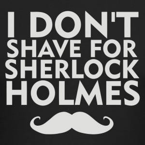I Don t Shave For Sherlock Holmes - Men's Long Sleeve T-Shirt by Next Level