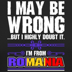 I May Be Wrong Im From Romania - Men's Long Sleeve T-Shirt by Next Level