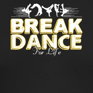 Break Dance For Life Shirt - Men's Long Sleeve T-Shirt by Next Level