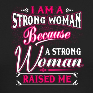 A Strong Woman Raised Me T Shirt - Men's Long Sleeve T-Shirt by Next Level