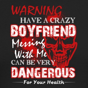 WARNING HAVE A CRAZY BOYFRIEND SHIRT - Men's Long Sleeve T-Shirt by Next Level