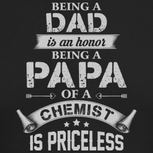 Being A Papa Of A Chemist Is Priceless T Shirt - Men's Long Sleeve T-Shirt by Next Level