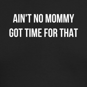 Ain't No Mommy Got Time For That - Men's Long Sleeve T-Shirt by Next Level