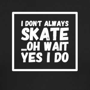 I don't always skate oh wait yes I do - Men's Long Sleeve T-Shirt by Next Level
