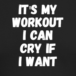 It's my workout I can cry if I want - Men's Long Sleeve T-Shirt by Next Level