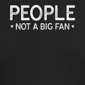 People Not a Big Fan T-Shirt - Men's Long Sleeve T-Shirt by Next Level