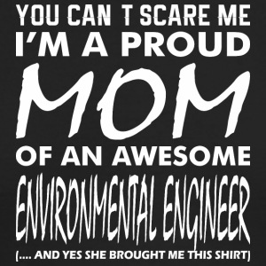 You Cant Scare Me Proud Mom Environmental Engineer - Men's Long Sleeve T-Shirt by Next Level
