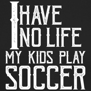 No Life My Kids Play Soccer - Men's Long Sleeve T-Shirt by Next Level