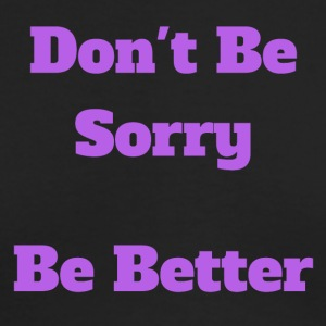 Don t Be Sorry Be Better - Men's Long Sleeve T-Shirt by Next Level