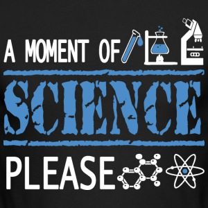 A Moment of Science Please T Shirt - Men's Long Sleeve T-Shirt by Next Level