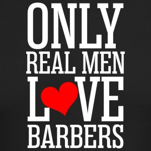 Only Real Men Love Barbers - Men's Long Sleeve T-Shirt by Next Level