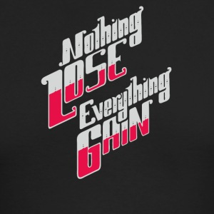 Nothing lose everything gain - Men's Long Sleeve T-Shirt by Next Level