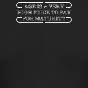Age Is A Very High Price To Pay For Maturity - Men's Long Sleeve T-Shirt by Next Level