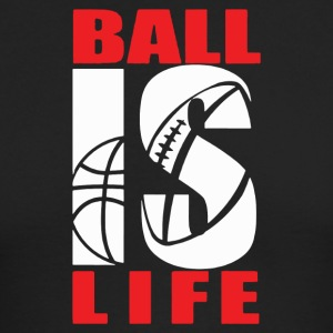 BALL IS LIFE FUNNY SPORTS - Men's Long Sleeve T-Shirt by Next Level