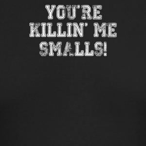 You re Killin Me Smalls - Men's Long Sleeve T-Shirt by Next Level
