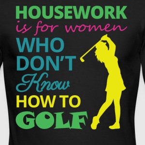 housework is for women... - Men's Long Sleeve T-Shirt by Next Level