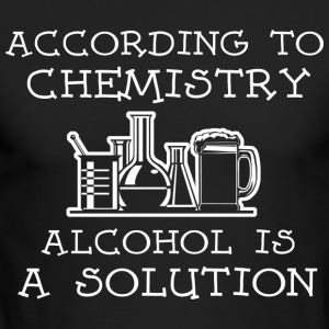 Chemistry Alcohol Is A Solution T Shirt - Men's Long Sleeve T-Shirt by Next Level