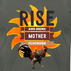 Rise and Shine Mother Cluckers - Men's T-Shirt by American Apparel