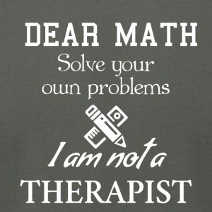 Dear math, SOLVE YOUR OWN PROBLEMS. - Men's T-Shirt by American Apparel