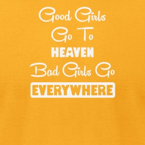 Good girls go to heaven bad girls go everywhere - Men's T-Shirt by American Apparel
