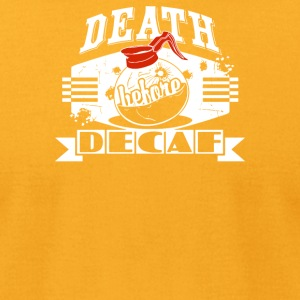 Death Before Decaf - Men's T-Shirt by American Apparel