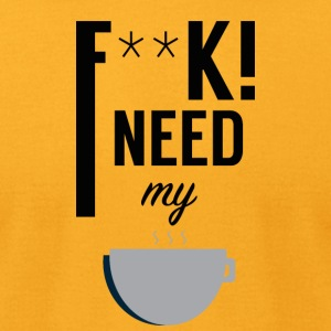 F**k I Need My Coffee! - Men's T-Shirt by American Apparel