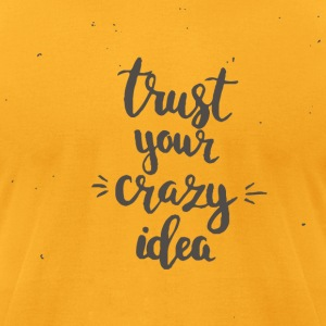 Trust your crazy idea - Men's T-Shirt by American Apparel