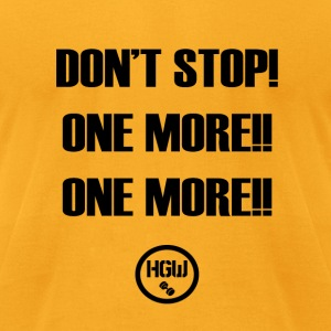 DONT STOP ONE MORE - Motivation - Men's T-Shirt by American Apparel