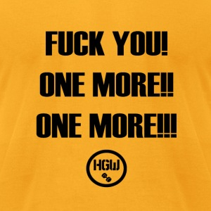 FUCK YOU ONE MORE - Motivation - Men's T-Shirt by American Apparel