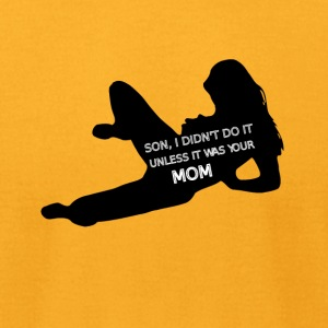 Did your mom - Men's T-Shirt by American Apparel
