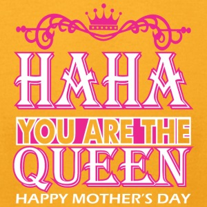 Haha You Are The Queen Happy Mothers Day - Men's T-Shirt by American Apparel