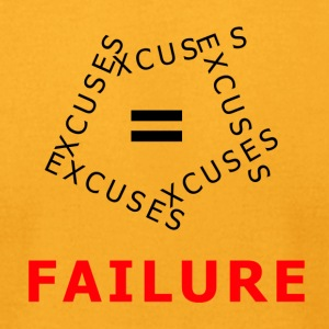 EXCUSES = FAILURE - Men's T-Shirt by American Apparel