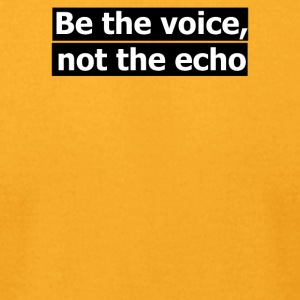 Be the voice not the echo - Men's T-Shirt by American Apparel
