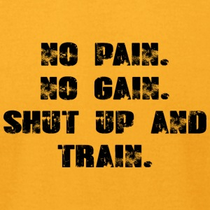 No Pain - No Gain - Shut Up and Train - Men's T-Shirt by American Apparel