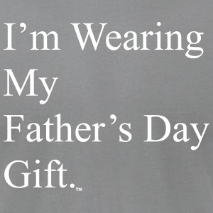 I'm Wearing My Father's Day Gift - white text - Men's T-Shirt by American Apparel