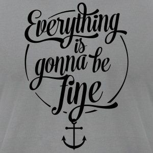 Everything is gonna be fine, Anchor design - Men's T-Shirt by American Apparel