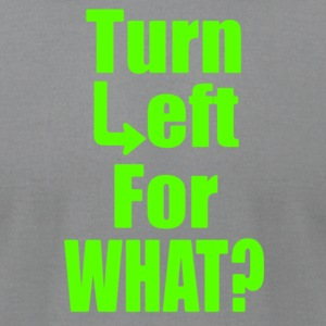 Turn Left For What - Men's T-Shirt by American Apparel